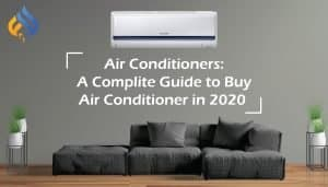 Complete Guide to Buy Air Conditioner in 2020