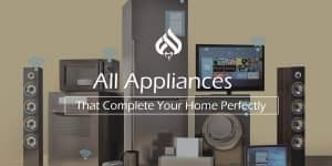 All Appliances That Complete Your Home Perfectly